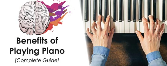 Benefits of Playing Piano (+25 Reasons to Start Learning It NOW)
