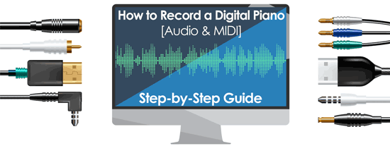 How to Record a Digital Piano [Audio & MIDI] – Step-by-Step Guide